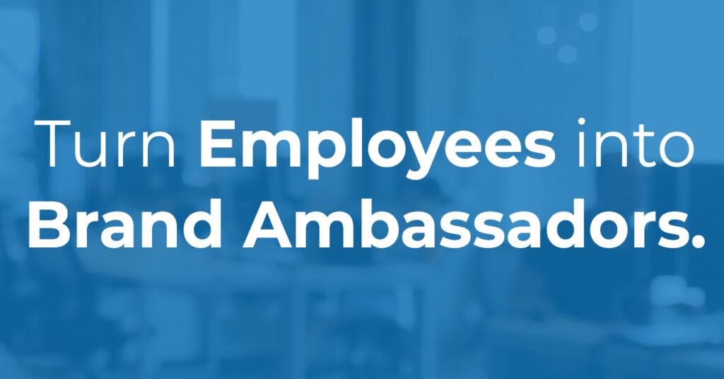 Turn Employees into Brand Ambassadors